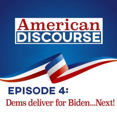 Episode #4: Dems Deliver For Biden…Next!