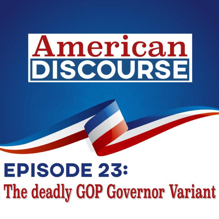 Episode 23: The deadly GOP Governor Variant