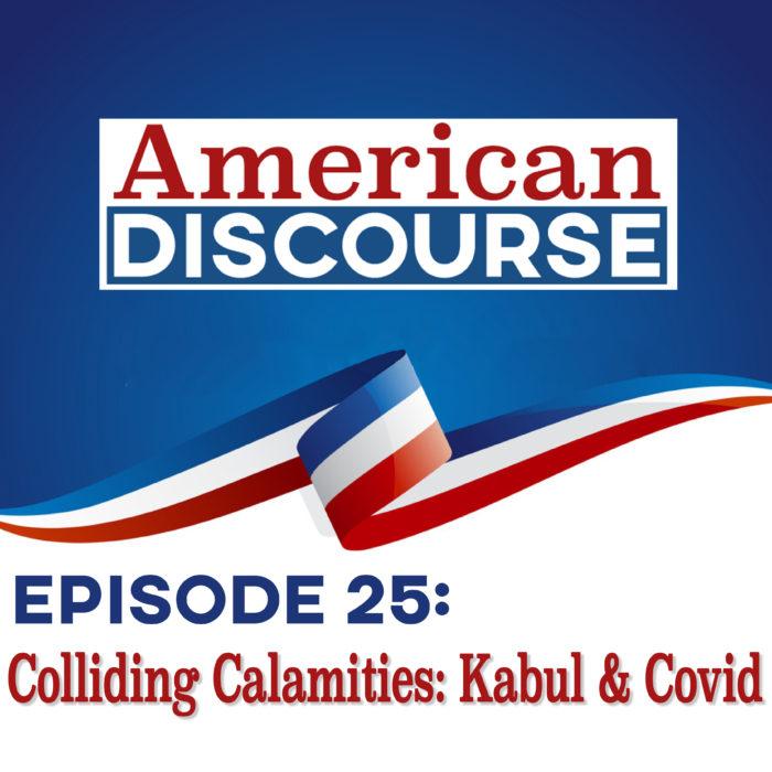 Episode 25: Colliding Calamities: Kabul & Covid