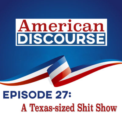 Episode 27 – A Texas-sized Shit Show