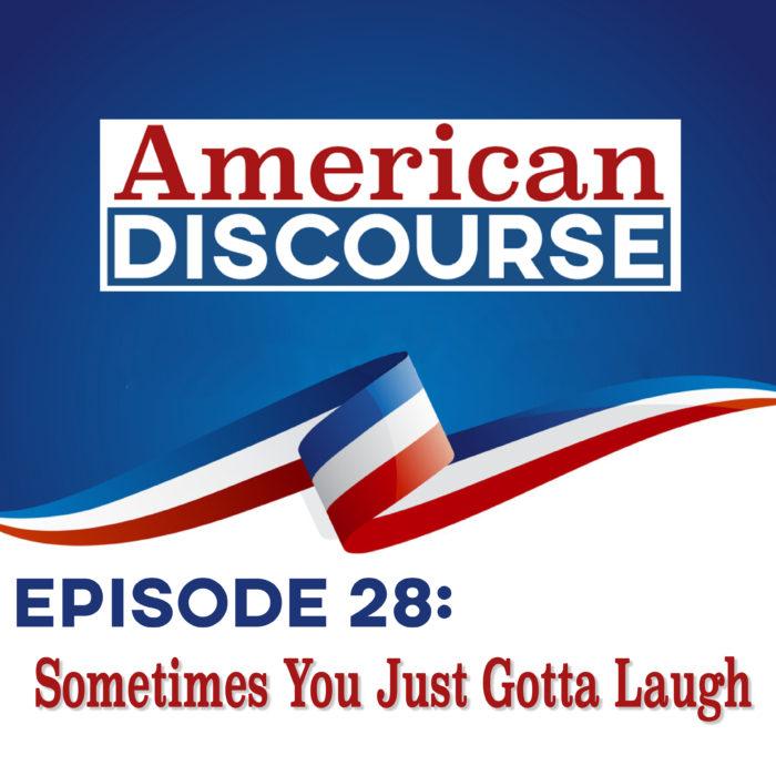 Episode 28 – Sometimes You Just Gotta Laugh