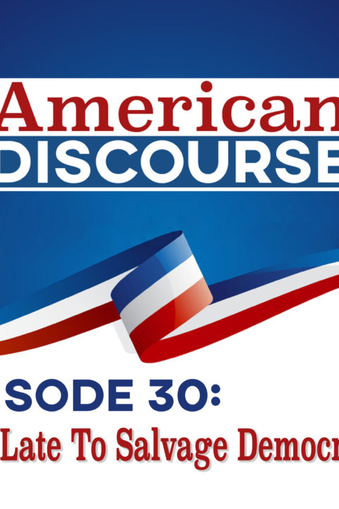 Episode 30: Too Late To Salvage Democracy?